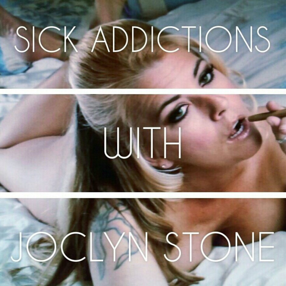 Sick Addictions with Joclyn Stone