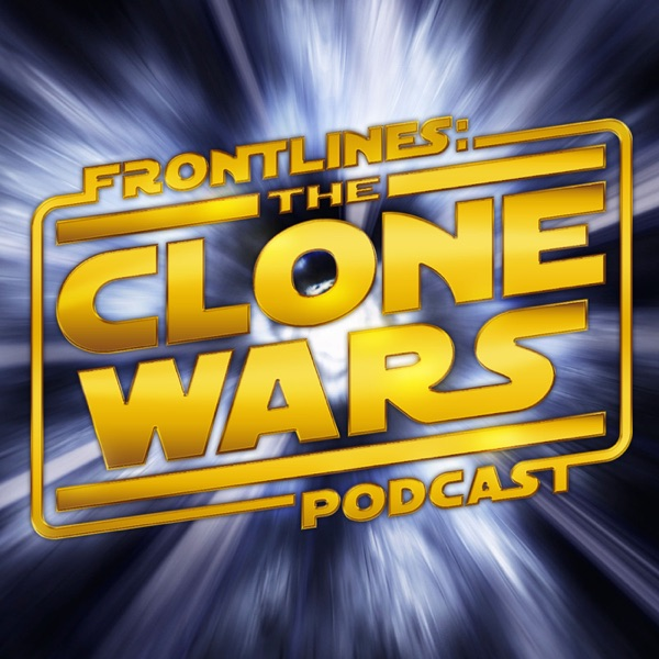 Frontlines: The Clone Wars Podcast – Star Wars: The Clone Wars News and Commentary