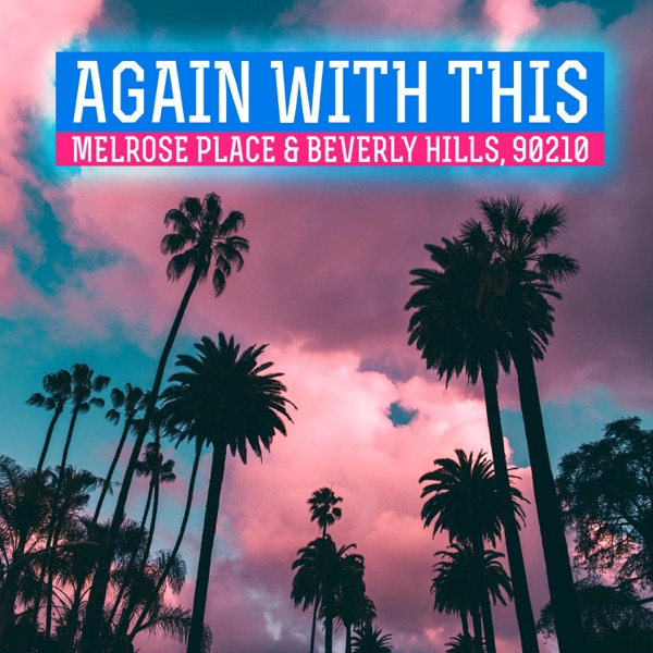 Again With This: Beverly Hills 90210 & Melrose Place